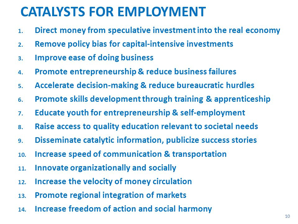 CATALYSTS FOR EMPLOYMENT 1.Direct money from speculative investment into the real economy 2.