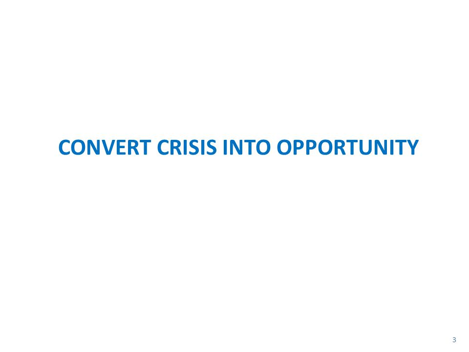 CONVERT CRISIS INTO OPPORTUNITY 3