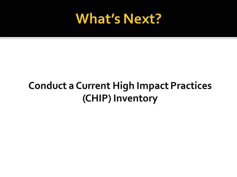 Conduct a Current High Impact Practices (CHIP) Inventory