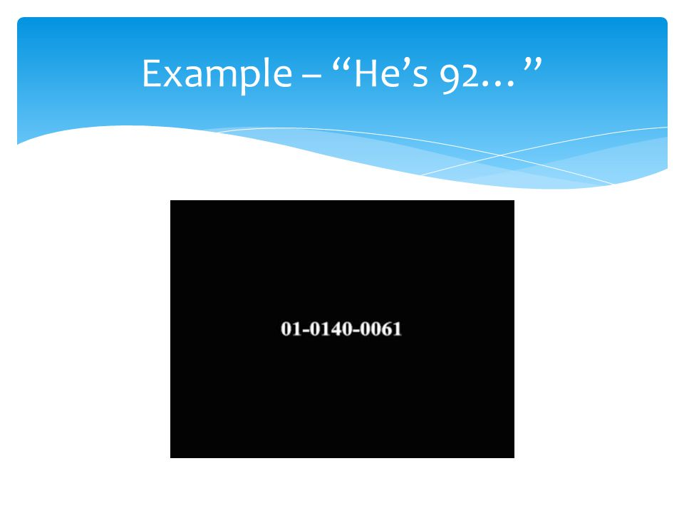 Example – He's 92…