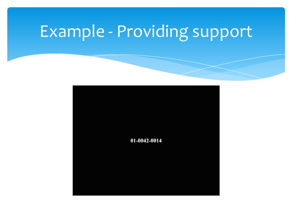 Example - Providing support