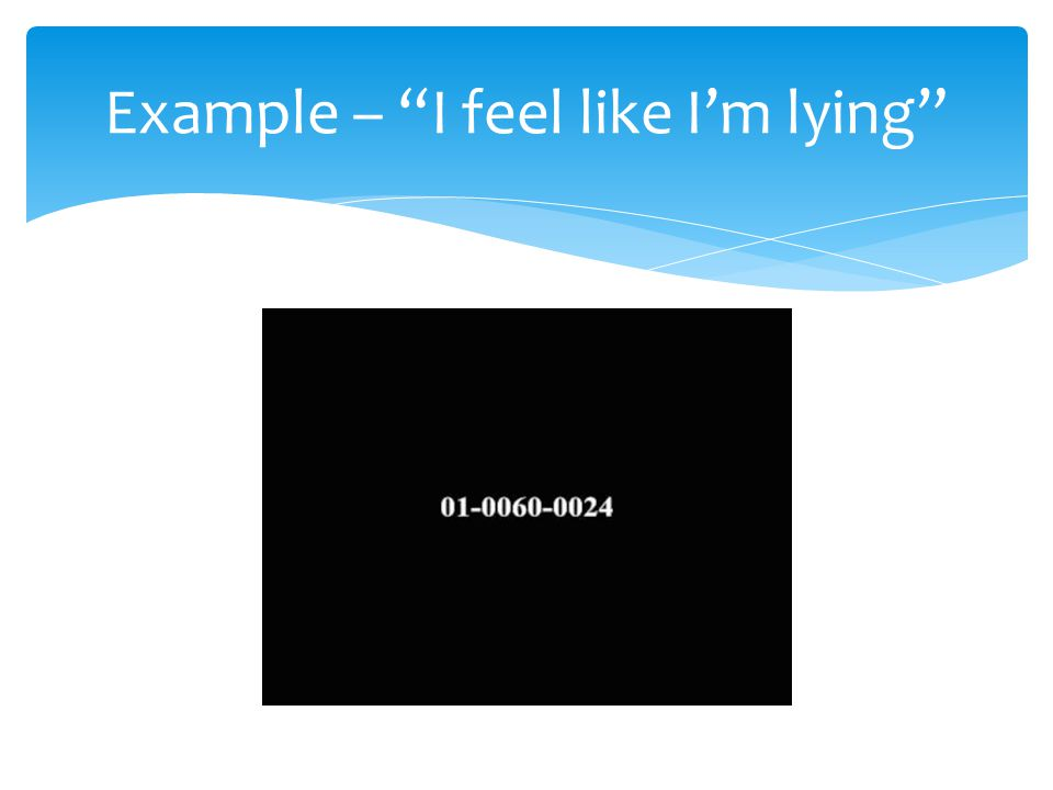 Example – I feel like I'm lying