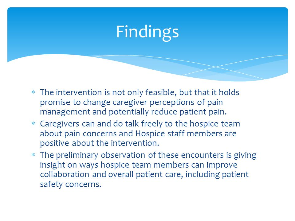 The intervention is not only feasible, but that it holds promise to change caregiver perceptions of pain management and potentially reduce patient pain.