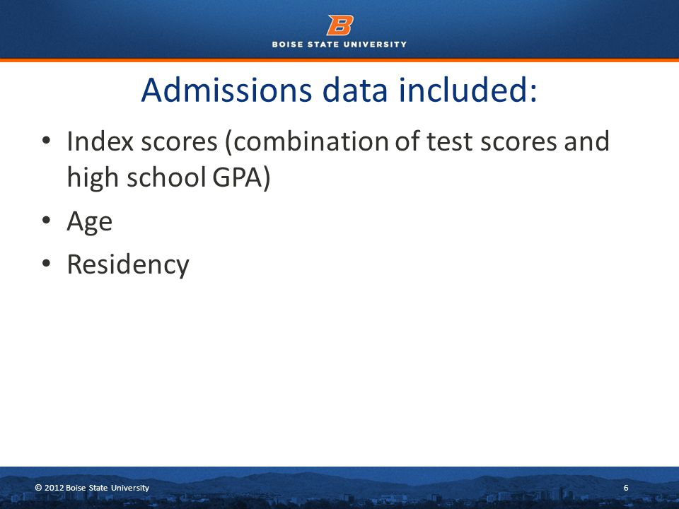 © 2012 Boise State University6 Admissions data included: Index scores (combination of test scores and high school GPA) Age Residency