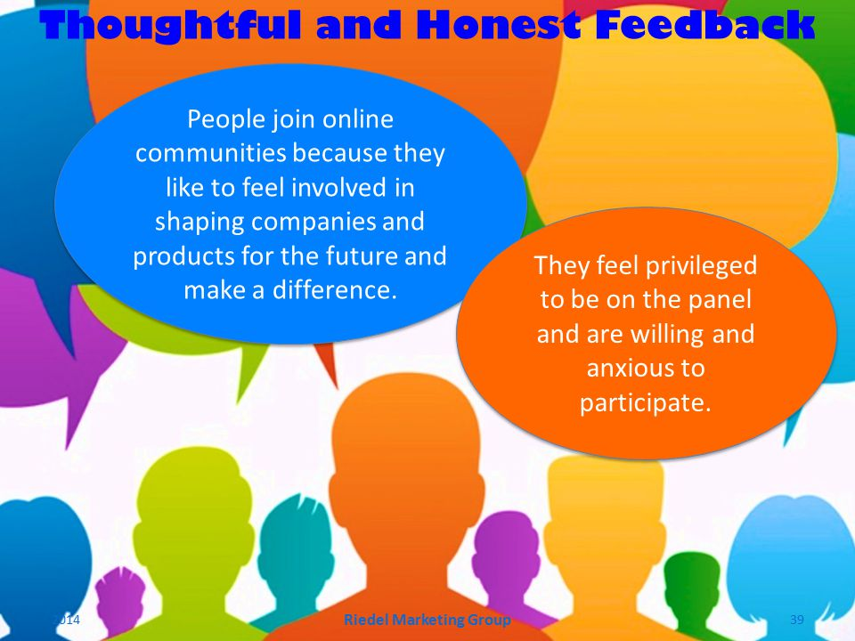 People join online communities because they like to feel involved in shaping companies and products for the future and make a difference.