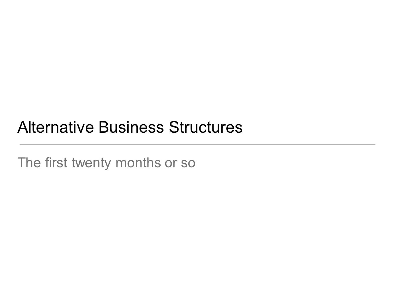 Alternative Business Structures The first twenty months or so