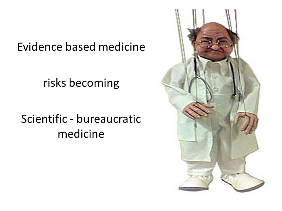 Evidence based medicine risks becoming Scientific - bureaucratic medicine