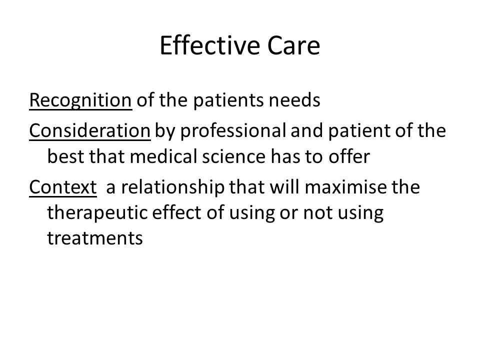 Effective Care Recognition of the patients needs Consideration by professional and patient of the best that medical science has to offer Context a relationship that will maximise the therapeutic effect of using or not using treatments