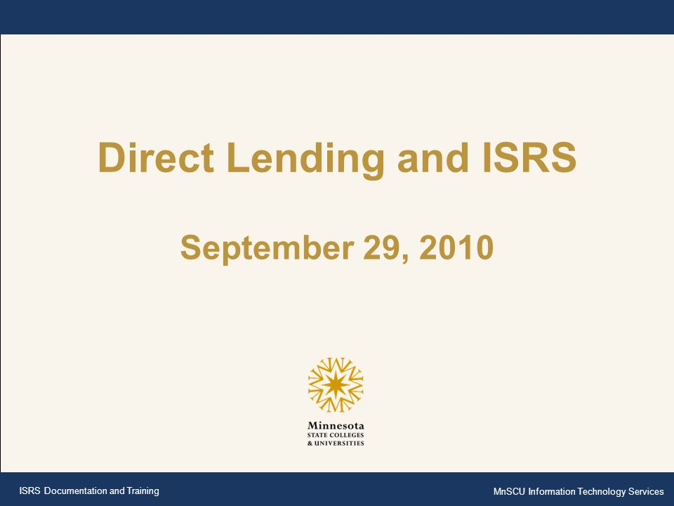 ISRS Documentation and Training MnSCU Information Technology Services Direct Lending and ISRS September 29, 2010