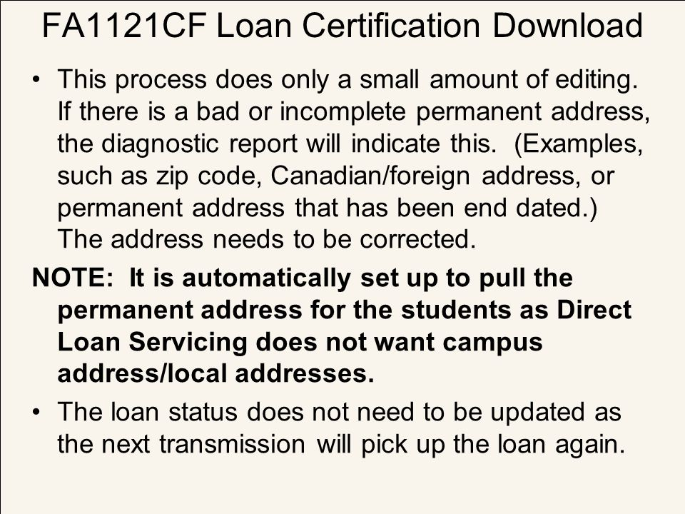 FA1121CF Loan Certification Download This process does only a small amount of editing. If there is a bad or incomplete permanent address, the diagnost