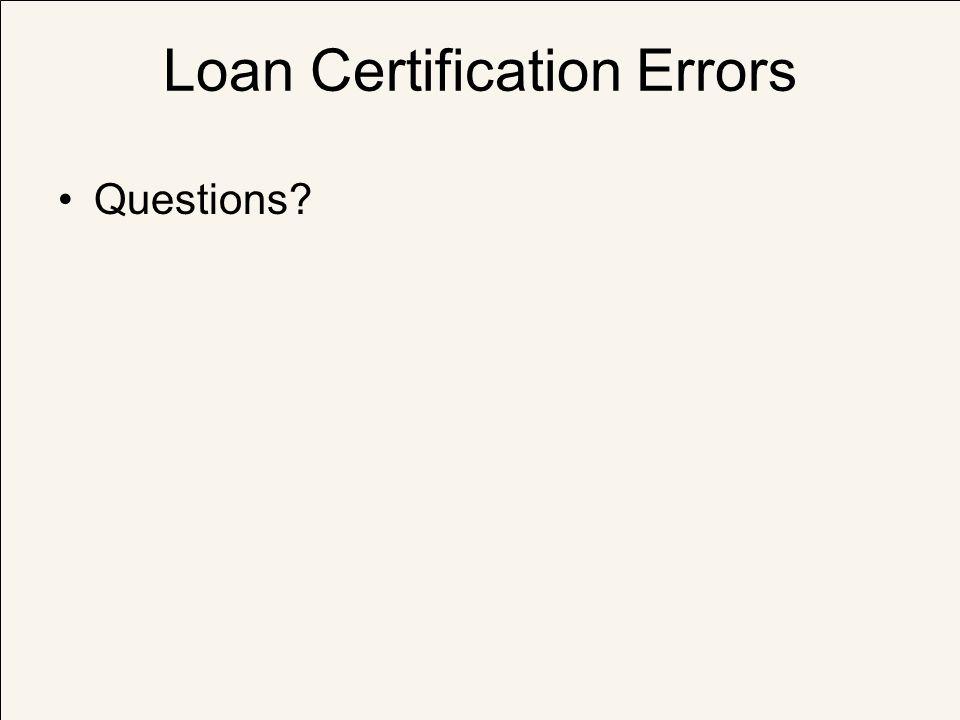 Loan Certification Errors Questions?