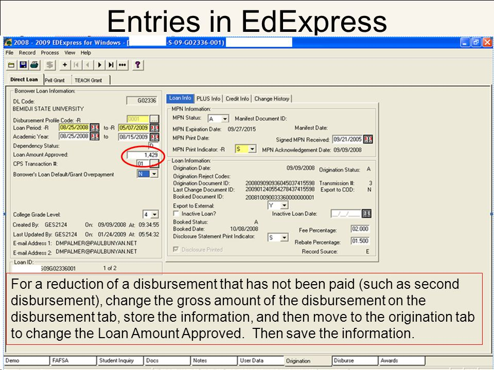 Entries in EdExpress For a reduction of a disbursement that has not been paid (such as second disbursement), change the gross amount of the disburseme