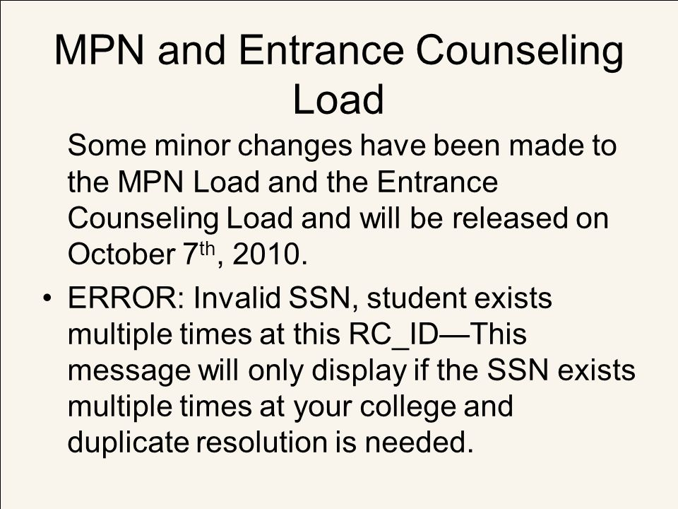 MPN and Entrance Counseling Load Some minor changes have been made to the MPN Load and the Entrance Counseling Load and will be released on October 7