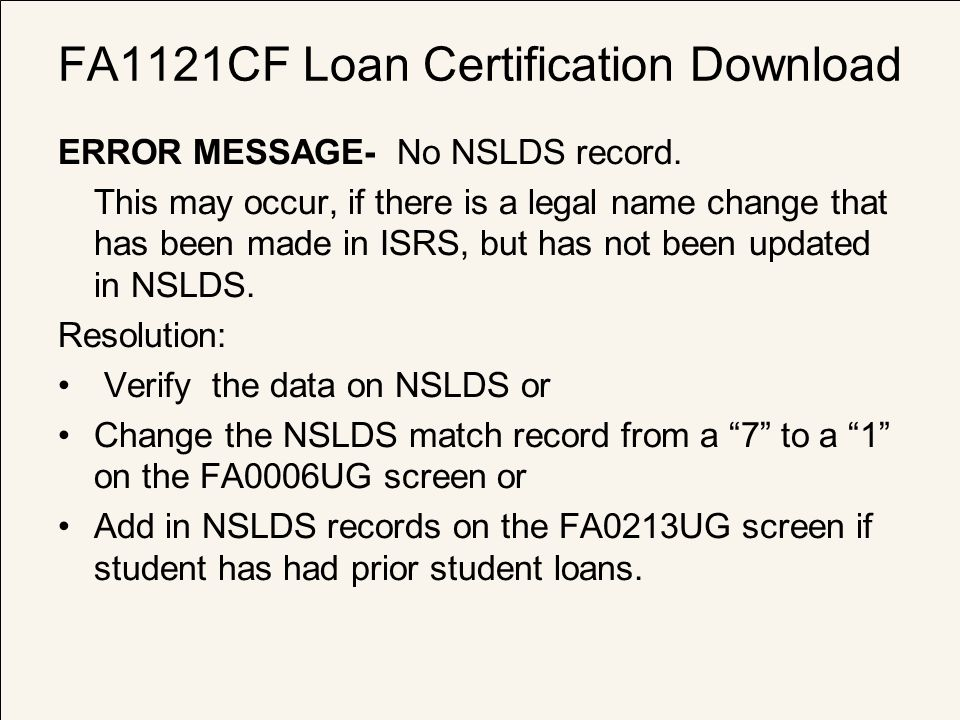FA1121CF Loan Certification Download ERROR MESSAGE- No NSLDS record. This may occur, if there is a legal name change that has been made in ISRS, but h