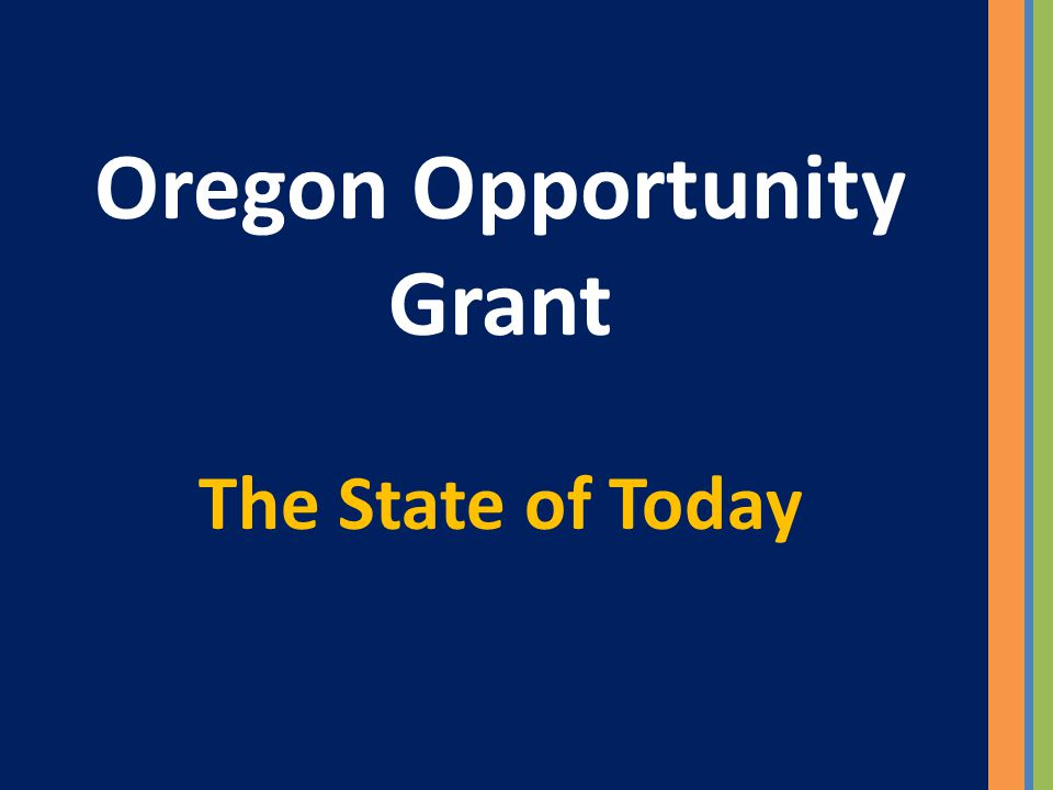 Oregon Opportunity Grant The State of Today