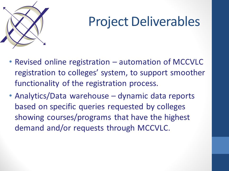 Project Deliverables Revised online registration – automation of MCCVLC registration to colleges' system, to support smoother functionality of the registration process.