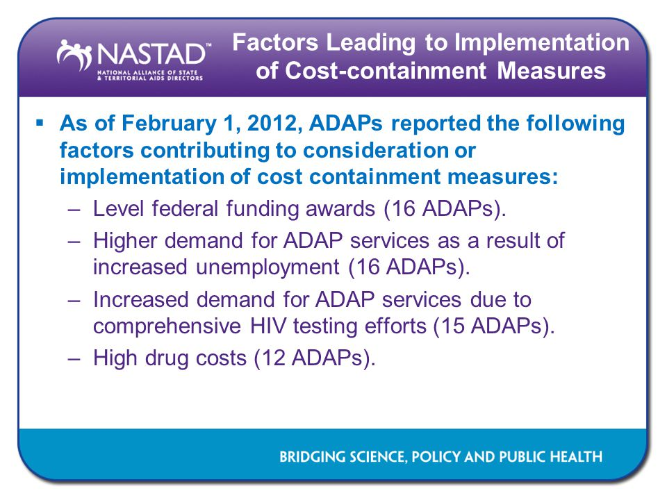 Factors Leading to Implementation of Cost-containment Measures  As of February 1, 2012, ADAPs reported the following factors contributing to consider