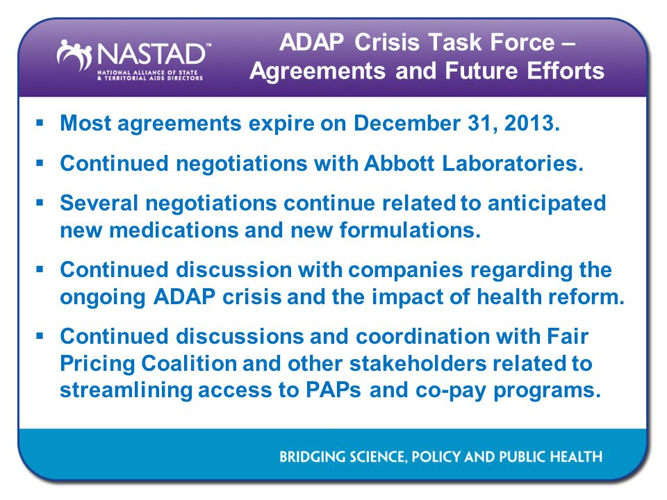 ADAP Crisis Task Force – Agreements and Future Efforts  Most agreements expire on December 31, 2013.  Continued negotiations with Abbott Laboratorie