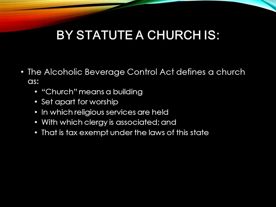 "The Alcoholic Beverage Control Act defines a church as: ""Church"" means a building Set apart for worship In which religious services are held With whic"