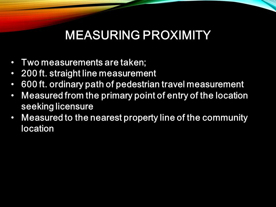 MEASURING PROXIMITY Two measurements are taken;Two measurements are taken; 200 ft. straight line measurement200 ft. straight line measurement 600 ft.