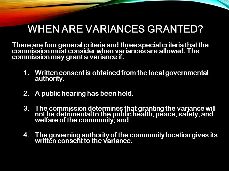 There are four general criteria and three special criteria that the commission must consider when variances are allowed. The commission may grant a va