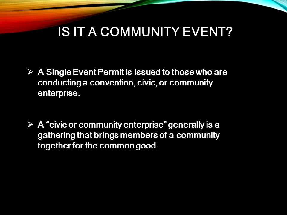 IS IT A COMMUNITY EVENT. IS IT A COMMUNITY EVENT.