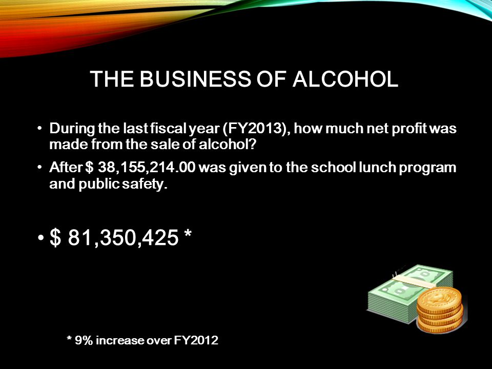 During the last fiscal year (FY2013), how much net profit was made from the sale of alcohol?During the last fiscal year (FY2013), how much net profit was made from the sale of alcohol.