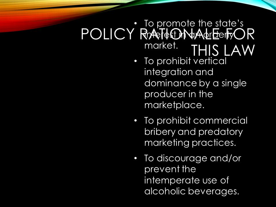 POLICY RATIONALE FOR THIS LAW To promote the state's interest in an orderly market. To prohibit vertical integration and dominance by a single produce