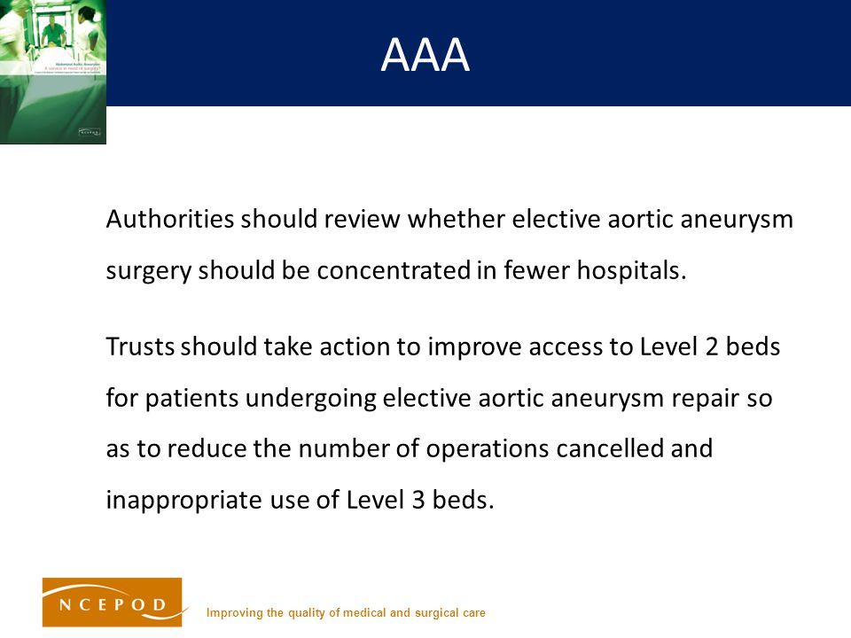 Improving the quality of medical and surgical care AAA Authorities should review whether elective aortic aneurysm surgery should be concentrated in fewer hospitals.