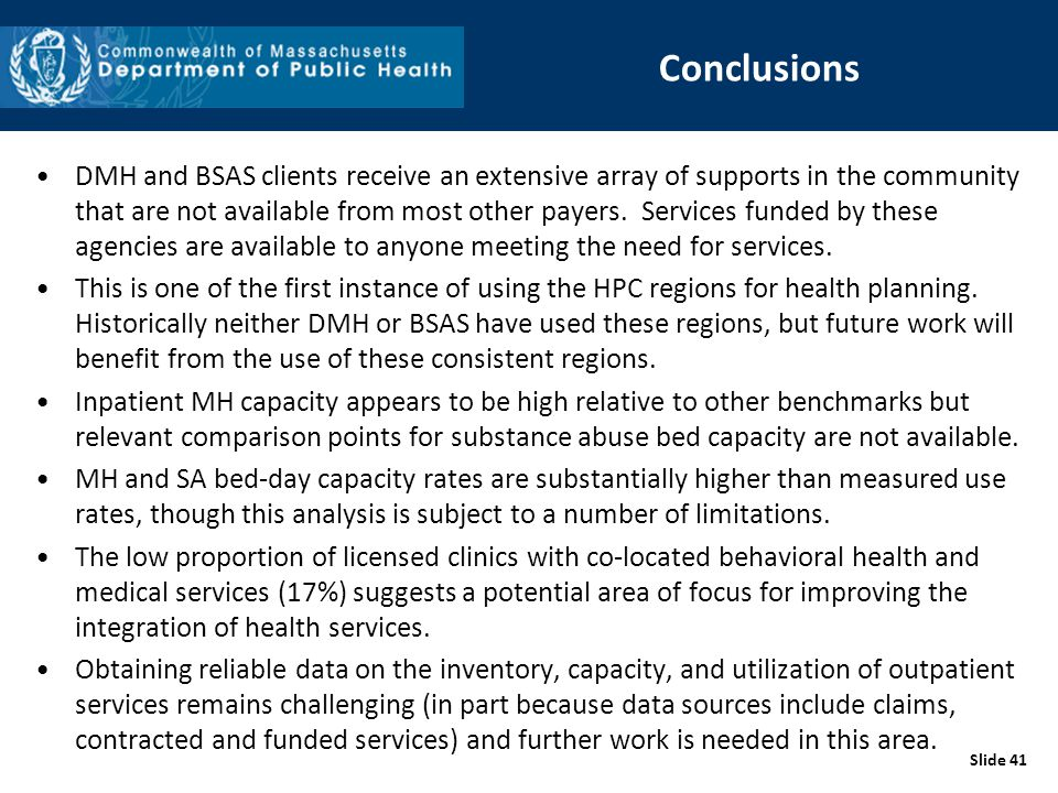 Conclusions DMH and BSAS clients receive an extensive array of supports in the community that are not available from most other payers. Services funde