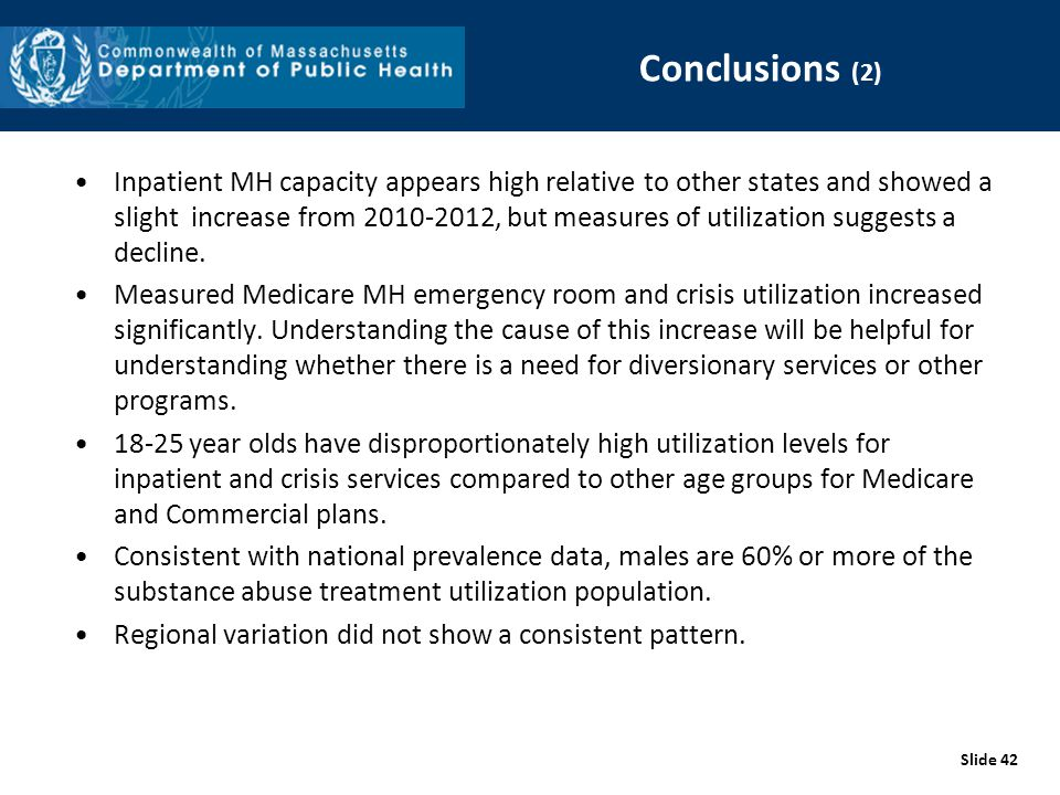 Conclusions (2) Inpatient MH capacity appears high relative to other states and showed a slight increase from 2010-2012, but measures of utilization s