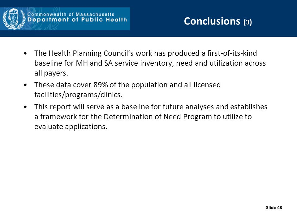 Slide 43 The Health Planning Council's work has produced a first-of-its-kind baseline for MH and SA service inventory, need and utilization across all