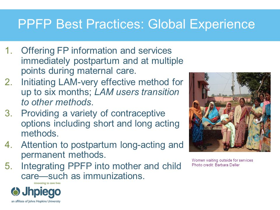 PPFP Best Practices: Global Experience  Offering FP information and services immediately postpartum and at multiple points during maternal care.