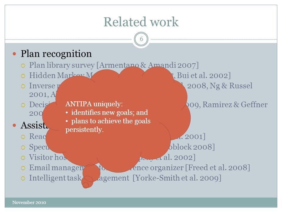 Related work November 2010 6 Plan recognition  Plan library survey [Armentano & Amandi 2007]  Hidden Markov Model [Sukthankar 2007, Bui et al.