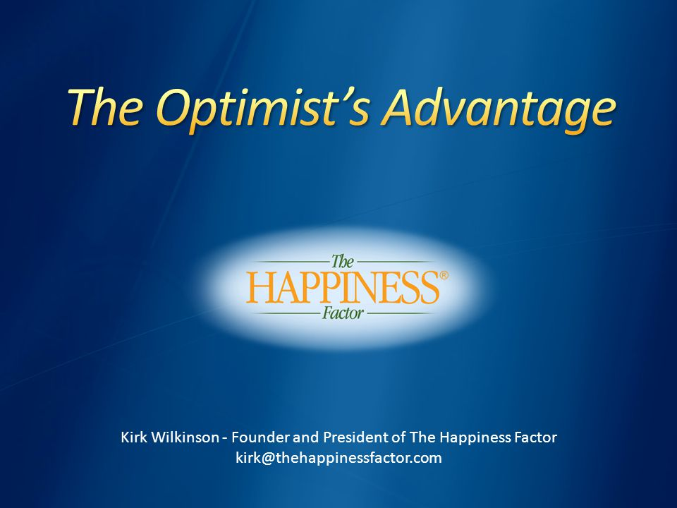 Kirk Wilkinson - Founder and President of The Happiness Factor kirk@thehappinessfactor.com