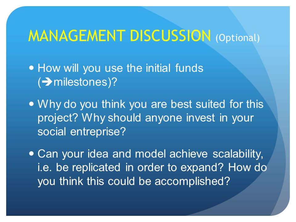 MANAGEMENT DISCUSSION (Optional) How will you use the initial funds (  milestones).