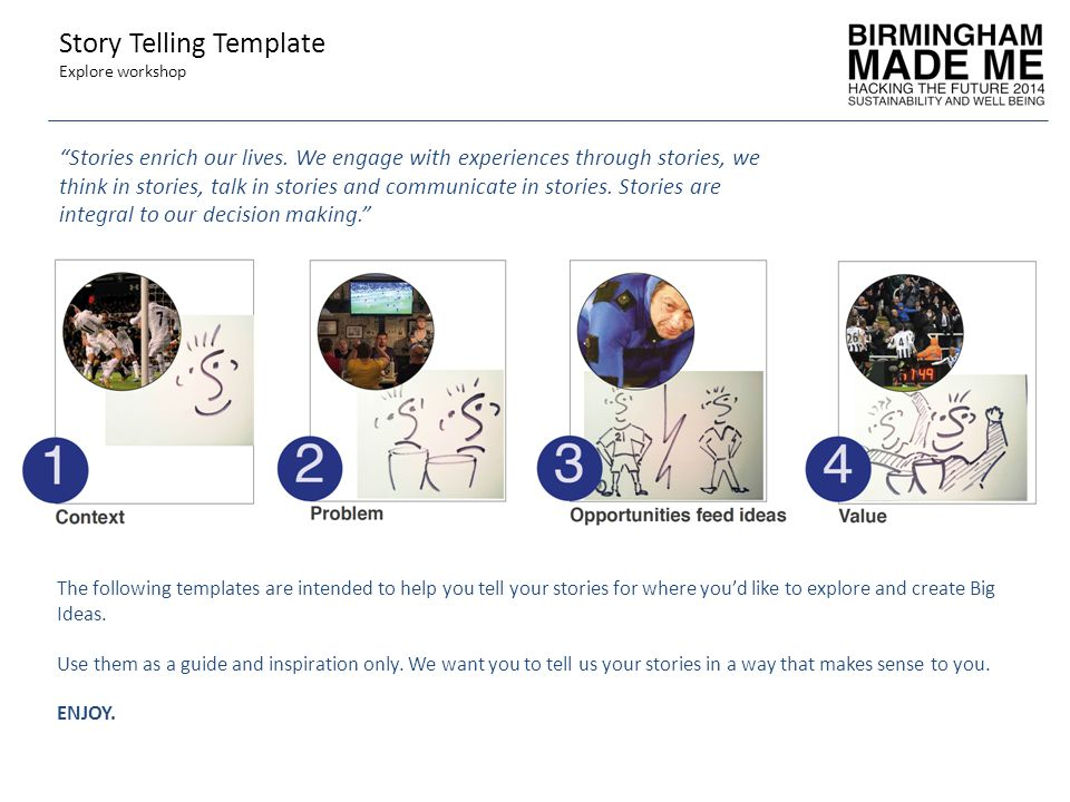 The following templates are intended to help you tell your stories for where you'd like to explore and create Big Ideas.