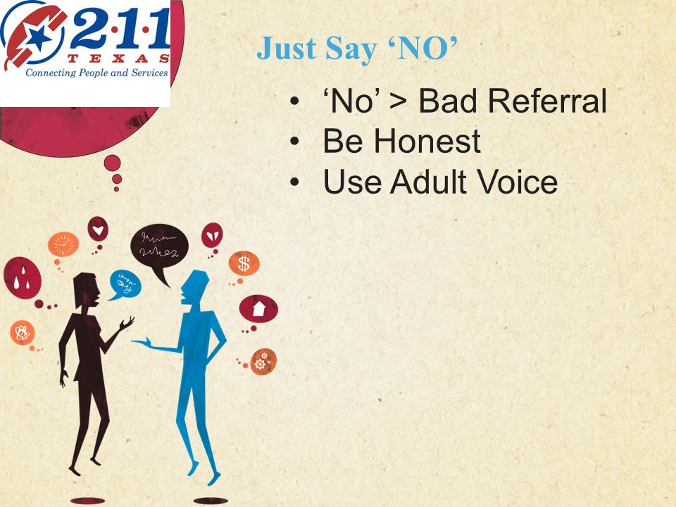 123 West Main Street New York, NY 10001 | www.carecounseling.com | P: 555.123.4568 F: 555.123.4567 Just Say 'NO' CARING COUNSELING CENTER 'No' > Bad Referral Be Honest Use Adult Voice