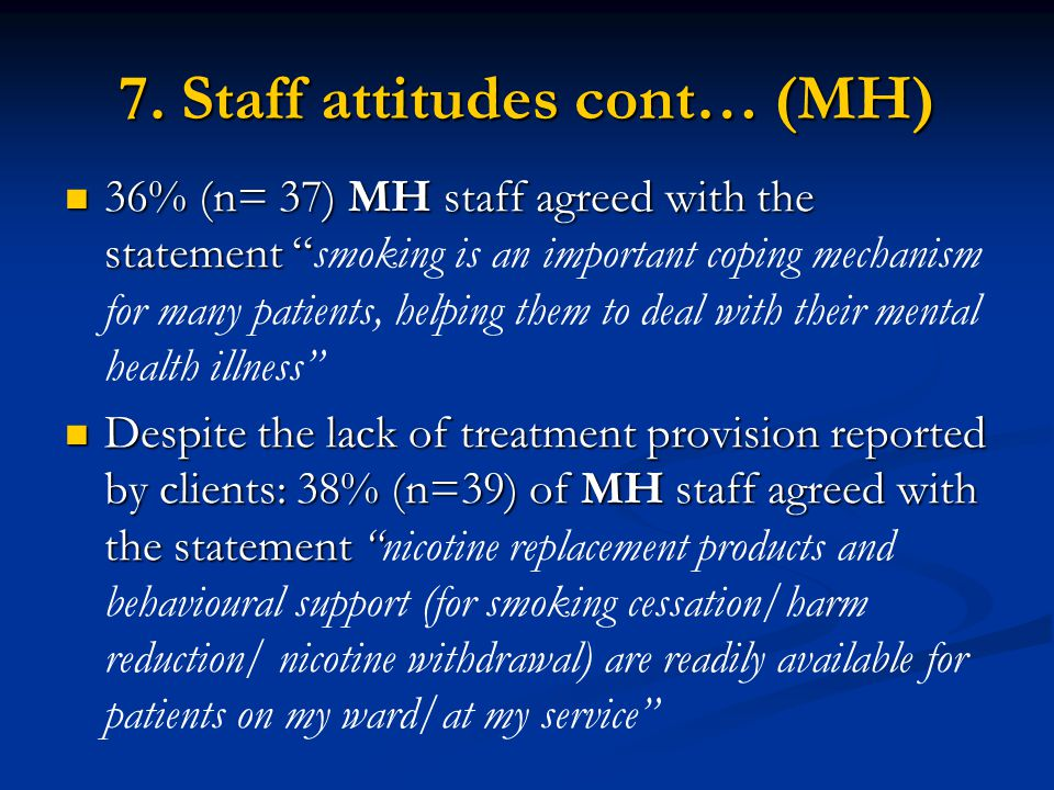 """7. Staff attitudes cont… (MH) 36% (n= 37) MH staff agreed with the statement """" 36% (n= 37) MH staff agreed with the statement """"smoking is an important"""