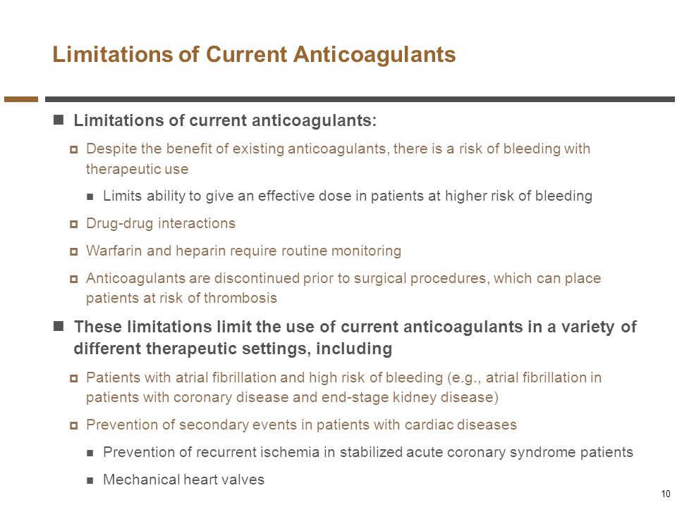 Limitations of Current Anticoagulants 10 Limitations of current anticoagulants:  Despite the benefit of existing anticoagulants, there is a risk of b