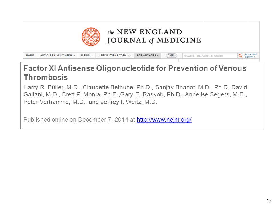 Factor XI Antisense Oligonucleotide for Prevention of Venous Thrombosis Harry R. Büller, M.D., Claudette Bethune,Ph.D., Sanjay Bhanot, M.D., Ph.D, Dav