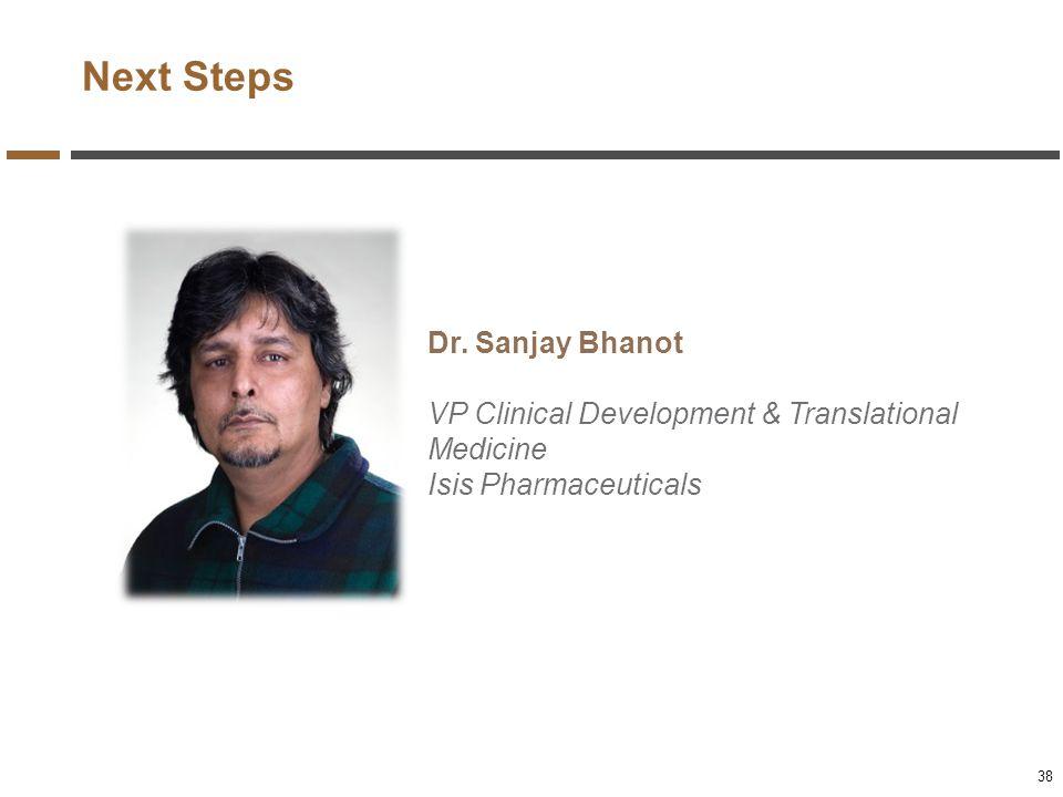 Next Steps Dr. Sanjay Bhanot VP Clinical Development & Translational Medicine Isis Pharmaceuticals 38