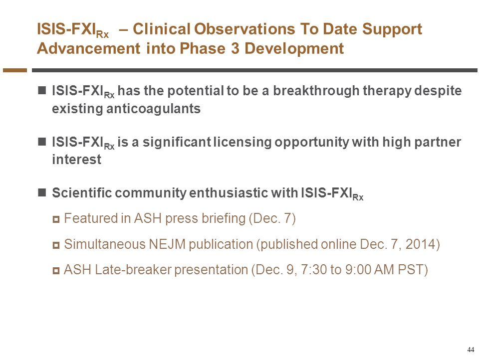 ISIS-FXI Rx has the potential to be a breakthrough therapy despite existing anticoagulants ISIS-FXI Rx is a significant licensing opportunity with hig