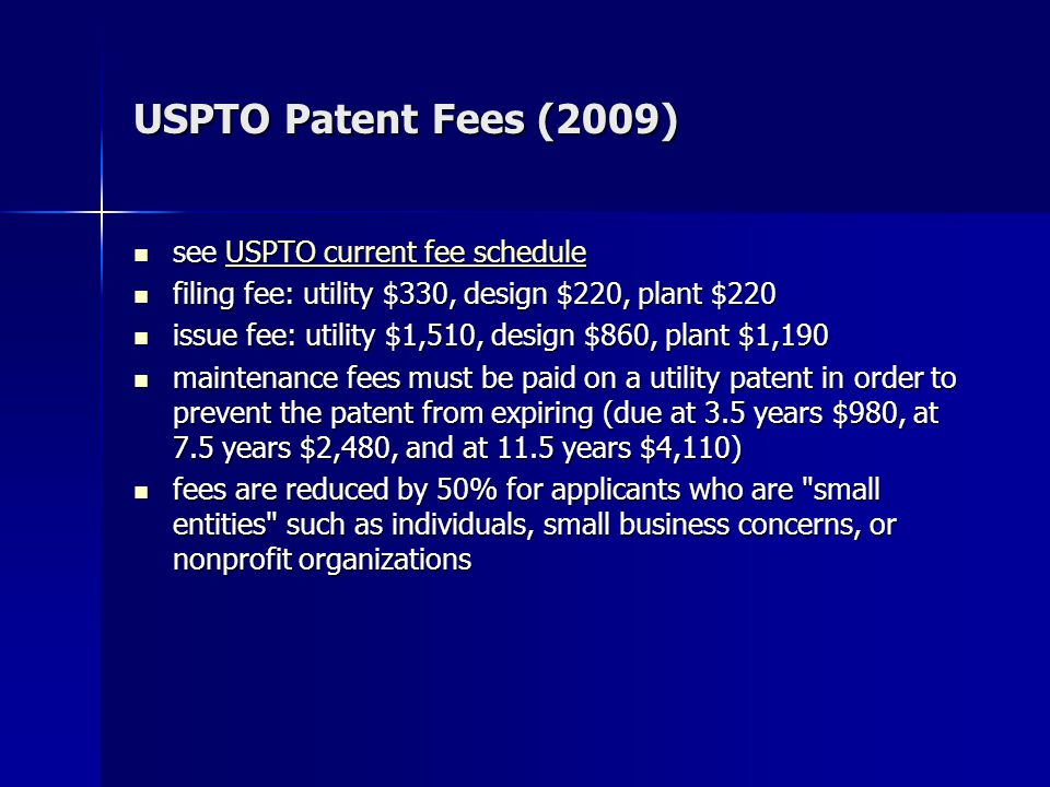 USPTO Patent Fees (2009) see USPTO current fee schedule see USPTO current fee scheduleUSPTO current fee scheduleUSPTO current fee schedule filing fee: