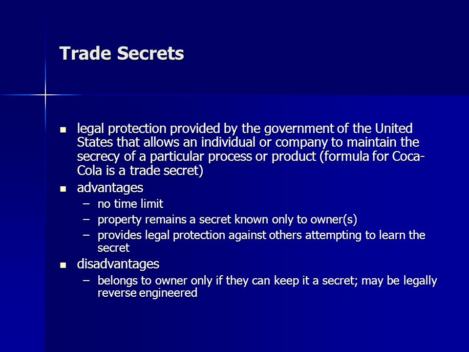 Trade Secrets legal protection provided by the government of the United States that allows an individual or company to maintain the secrecy of a parti