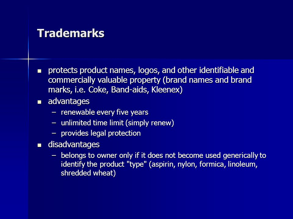 Trademarks protects product names, logos, and other identifiable and commercially valuable property (brand names and brand marks, i.e. Coke, Band-aids