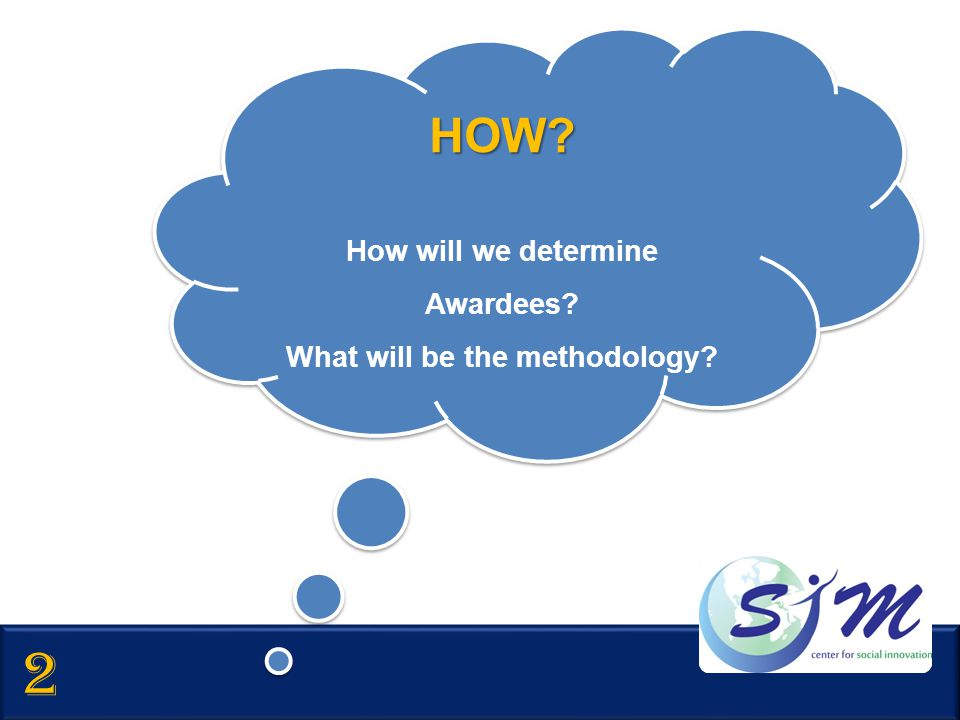 HOW? How will we determine Awardees? What will be the methodology?HOW? How will we determine Awardees? What will be the methodology? 2