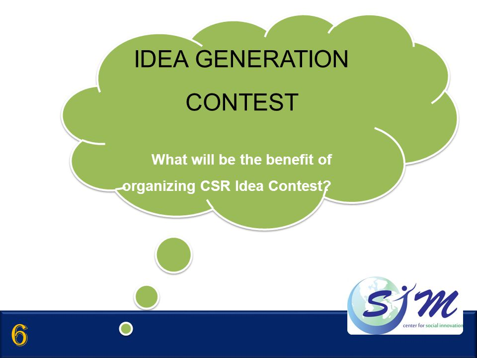 IDEA GENERATION CONTEST What will be the benefit of organizing CSR Idea Contest? IDEA GENERATION CONTEST What will be the benefit of organizing CSR Id
