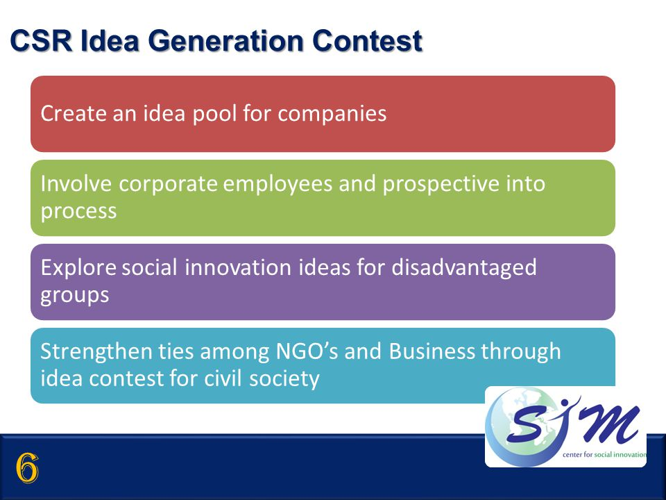 Create an idea pool for companies Involve corporate employees and prospective into process Explore social innovation ideas for disadvantaged groups St