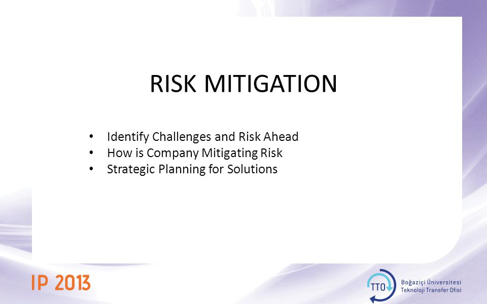 RISK MITIGATION Identify Challenges and Risk Ahead How is Company Mitigating Risk Strategic Planning for Solutions
